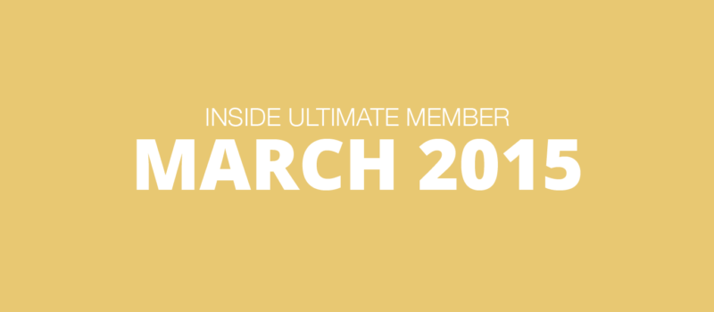 Inside Ultimate Member: March 2015