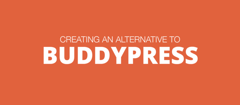 Creating An Alternative To BuddyPress