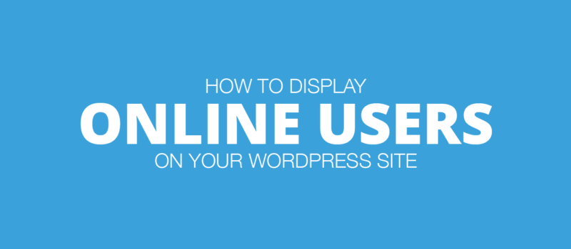 How To Display Online Users On Your WordPress Site