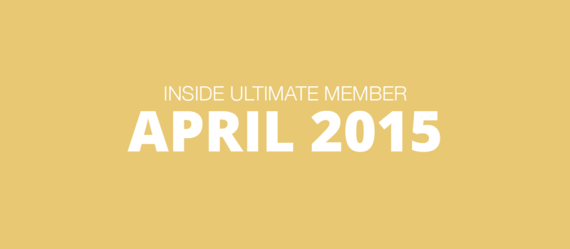 Inside Ultimate Member: April 2015