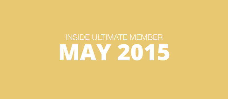 Inside Ultimate Member: May 2015