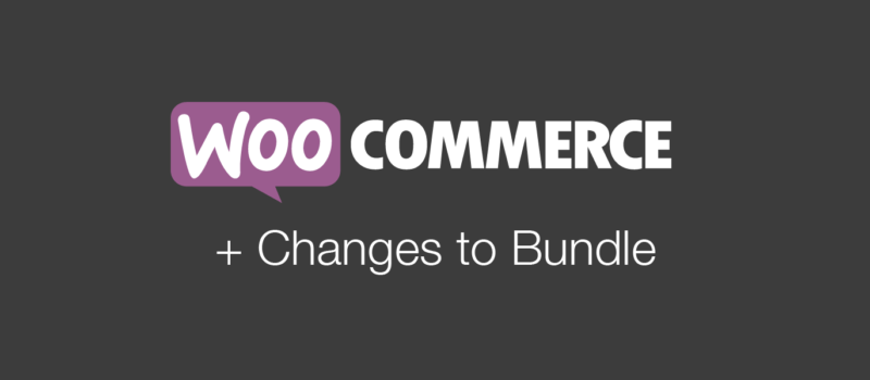 WooCommerce + Changes To Bundle