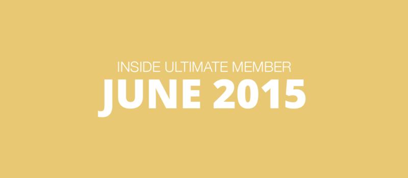 Inside Ultimate Member: June 2015