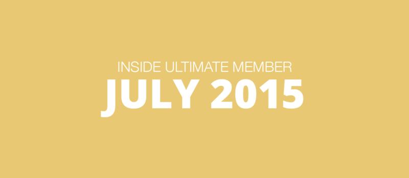 Inside Ultimate Member: July 2015
